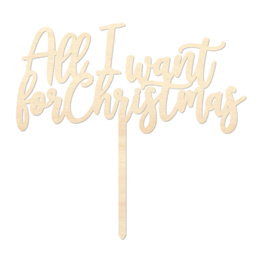 All I want for Christmas - Caketopper Hout Wood